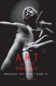 Art of the Monologue - Monologues They Haven't Heard Yet ebook by Frank Catalano