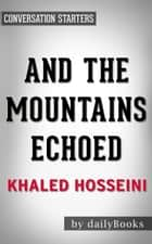 And the Mountains Echoed by Khaled Hosseini | Conversation Starters ebook by dailyBooks