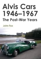 Alvis Cars 1946-1967 - The Post-War Years ebook by John Fox