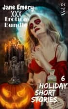 XXX Erotica Bundle, Vol. 2: 6 Holiday Short Stories ebook by Jane Emery