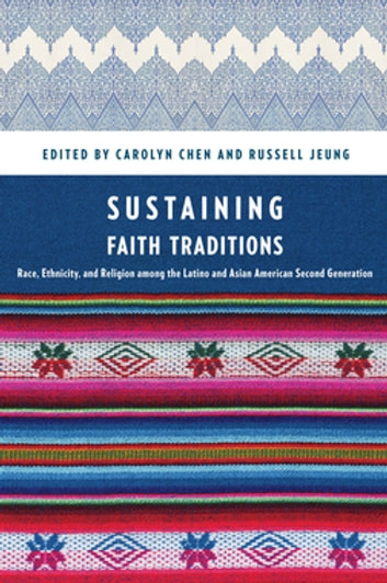 Sustaining Faith Traditions - Race, Ethnicity, and Religion among the Latino and Asian American Second Generation ebook by