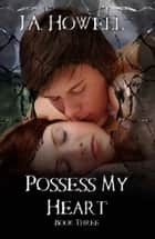 Possess My Heart ebook by J.A. Howell