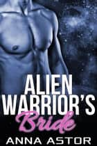 Alien Warrior's Bride ebook by Anna Astor