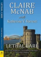 Lethal Care - A Chief Inspector Carol Ashton Mystery - The Final Chapter ebook by Claire McNab, Katherine V. Forrest