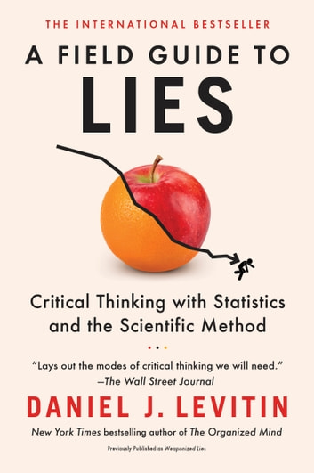 A Field Guide to Lies - Critical Thinking with Statistics and the Scientific Method ebook by Daniel J. Levitin