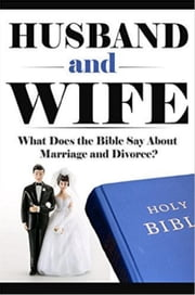 Husband and Wife: What Does the Bible Say About Marriage and Divorce? - What Does the Bible Say? Bible Study, Bible Application, Bible Commentary, #2 ebook by Elijah Davidson