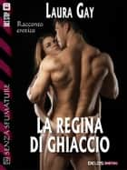 La regina di ghiaccio ebook by Laura Gay