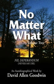 No Matter What - Never Say Die ebook by David Allen Goodwin