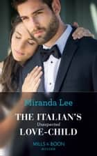 The Italian's Unexpected Love-Child (Mills & Boon Modern) (Secret Heirs of Billionaires, Book 17) 電子書籍 by Miranda Lee