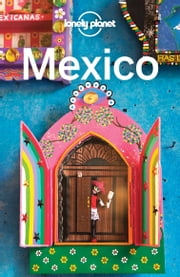 Lonely Planet Mexico ebook by Lonely Planet,John Noble,Kate Armstrong,Stuart Butler,John Hecht,Anna Kaminski,Tom Masters,Josephine Quintero,Brendan Sainsbury,Andy Symington