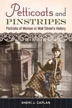 Petticoats and Pinstripes: Portraits of Women in Wall Street's History - Portraits of Women in Wall Street's History ebook by Sheri J. Caplan