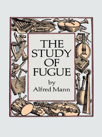 The Study of Fugue ebook by Alfred Mann