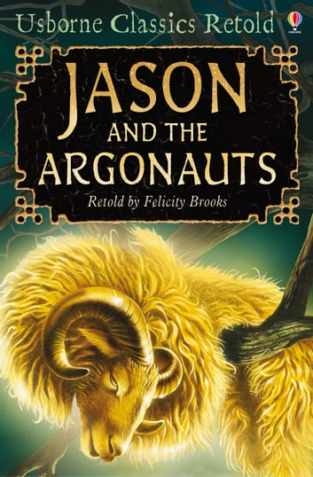 Jason and the Argonauts: Usborne Classics Retold ebook by Felicity Brooks