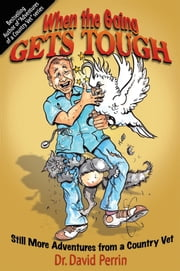 When the Going Gets Tough: Still More Adventures from a Country Vet ebook by Dr. David Perrin