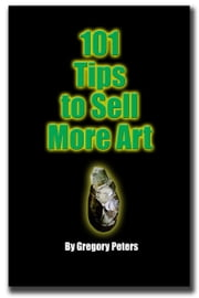 101Tips to Sell More Art ebook by Gregory Peters