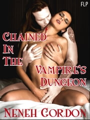 Chained In The Vampire's Dungeon ebook by Neneh Gordon