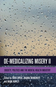 De-Medicalizing Misery II - Society, Politics and the Mental Health Industry ebook by Dr Ewen Speed,Dr Joanna Moncrieff,Professor Mark Rapley
