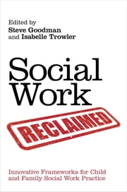 Social Work Reclaimed - Innovative Frameworks for Child and Family Social Work Practice ebook by Steve Goodman,Isabelle Trowler,Karen Schiltroth,Julie Rooke,Karen Gaughan,Stewart McCafferty,Martin Purbrick,Sonya Kalyniak,Nick Pendry,Charlie Clayton,Rick Mason,Timo Dobrowolski