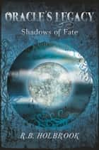 Oracle's Legacy: Shadows of Fate (Book 2) ebook by R. B. Holbrook