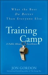 Training Camp - What the Best Do Better Than Everyone Else ebook by Jon Gordon