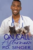 On Call: Afternoon ebook by P.D. Singer
