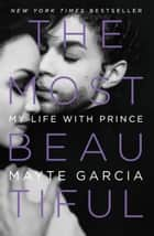 The Most Beautiful - My Life with Prince電子書籍 Mayte Garcia