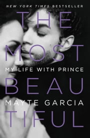 The Most Beautiful - My Life with Prince ebook by Mayte Garcia