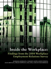 Inside the Workplace - Findings from the 2004 Workplace Employment Relations Survey ebook by Barbara Kersley,Carmen Alpin,John Forth,Alex Bryson,Helen Bewley,Gill Dix,Sarah Oxenbridge