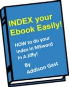 Index your Ebook Easily! ebook by W. Addison Gast