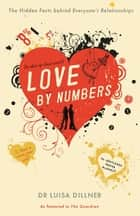 Love by Numbers - The Hidden Facts Behind Everyone's Relationships ebook by Luisa Dillner
