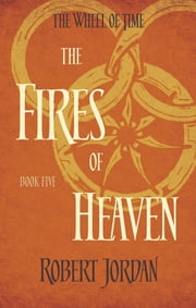 The Fires Of Heaven - Book 5 of the Wheel of Time ebook by Robert Jordan