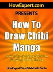 How To Draw Chibi Manga: Your Step-By-Step Guide To Drawing Chibi Manga ebook by HowExpert Press