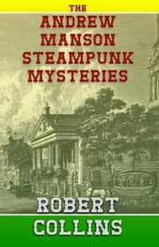 The Andrew Manson Steampunk Mysteries ebook by Robert Collins