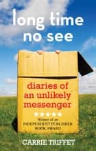 Long Time No See - Diaries of an Unlikely Messenger ebook by Carrie Triffet