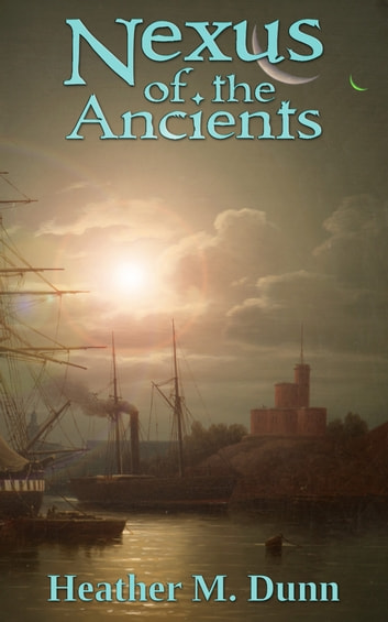 Nexus of the Ancients ebook by Heather M. Dunn