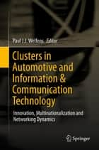 Clusters in Automotive and Information & Communication Technology - Innovation, Multinationalization and Networking Dynamics ebook by Paul J.J. Welfens