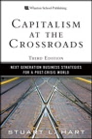 Capitalism at the Crossroads - Next Generation Business Strategies for a Post-Crisis World ebook by Stuart L. Hart