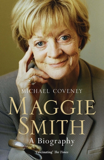Maggie Smith - A Biography ebook by Michael Coveney