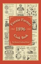 Fannie Farmer 1896 Cook Book ebook by Fannie Merritt Farmer