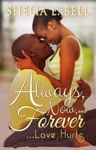 Always, Now and Forever Love Hurts ebook by Shelia E. Bell