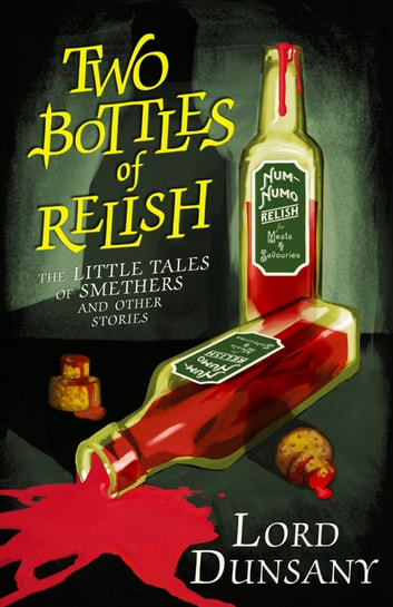 Two Bottles of Relish: The Little Tales of Smethers and Other Stories ebook by Lord Dunsany