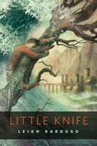 Little Knife ebook by Leigh Bardugo