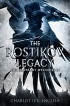 The Rostikov Legacy ebook by Charlotte E. English