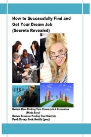 How to Successfully Find and Get Your Dream Job (Secrets Revealed) ebook by Harry Jack Smith