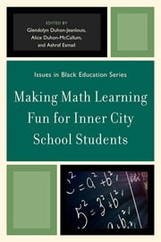 Making Math Learning Fun for Inner City School Students ebook by Glendolyn Duhon-Jeanlouis,Alice Duhon-Ross McCallum,Ashraf Esmail