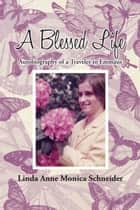 A Blessed Life ebook by Linda Anne Monica Schneider