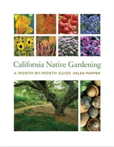 California Native Gardening: A Month-by-Month Guide ebook by Popper, Helen