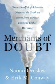 Merchants of Doubt - How a Handful of Scientists Obscured the Truth on Issues from Tobacco Smoke to Global Warming ebook by Naomi Oreskes,Erik M. Conway