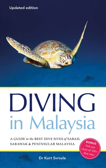 Diving in Malaysia - A Guide to the Best Dive Sites of Sabah, Sarawak and Peninsular Malaysia ebook by Dr Kurt Svrcula