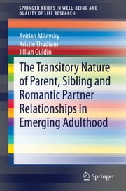 The Transitory Nature of Parent, Sibling and Romantic Partner Relationships in Emerging Adulthood ebook by Avidan Milevsky,Kristie Thudium,Jillian Guldin